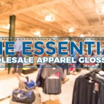 THE ESSENTIAL WHOLESALE APPAREL GLOSSARY