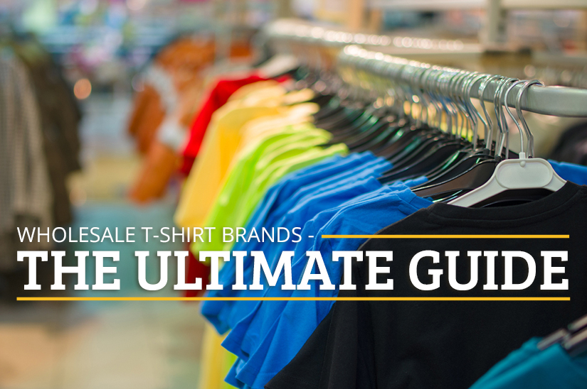 Wholesale t-shirts brands the ultimate guide