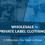 Wholesale vs. Private Label Clothing: 3 Differences You Need to Know
